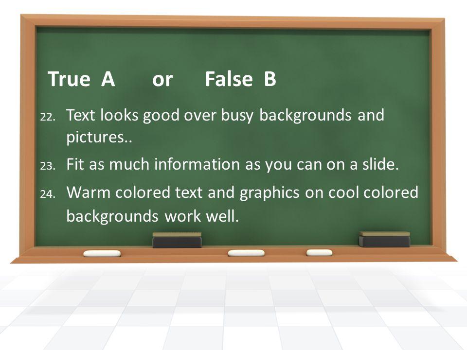 True A or False B 25. Be creative