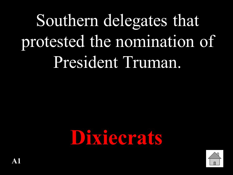 A1 Southern delegates that protested the nomination of President Truman. Dixiecrats
