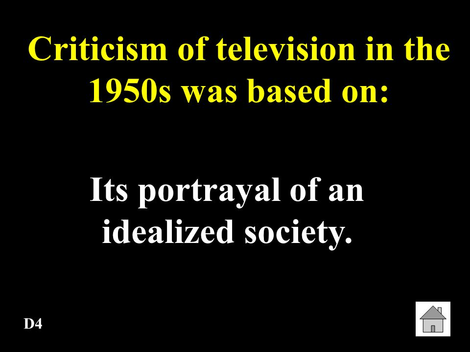 D3 Most Americans in the 1950s relied on ___ as their primary source of entertainment and information Television