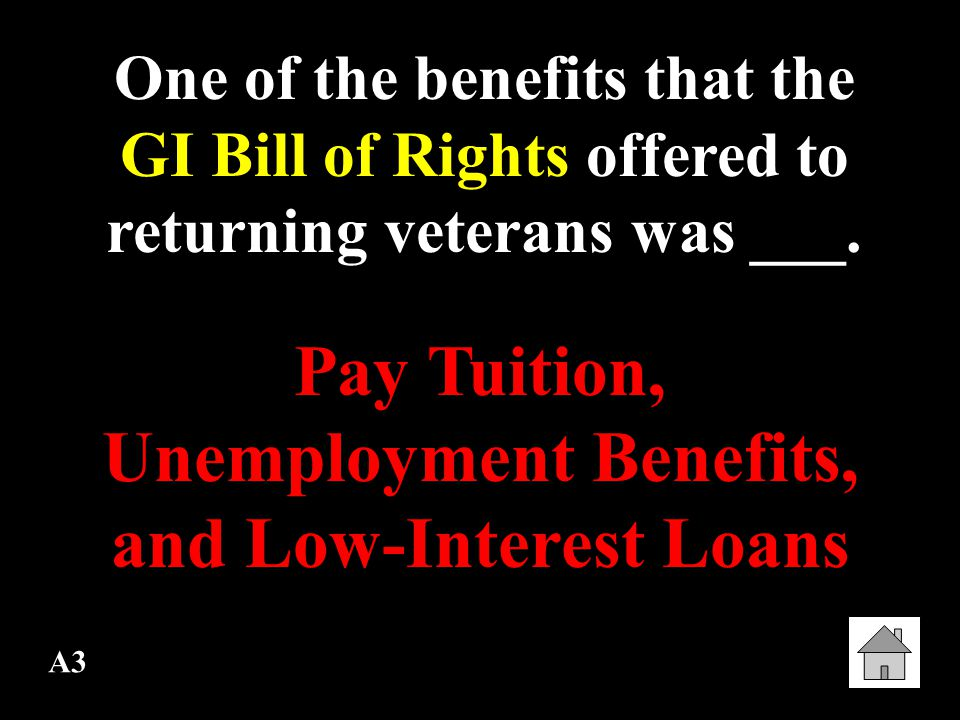 A3 One of the benefits that the GI Bill of Rights offered to returning veterans was ___.