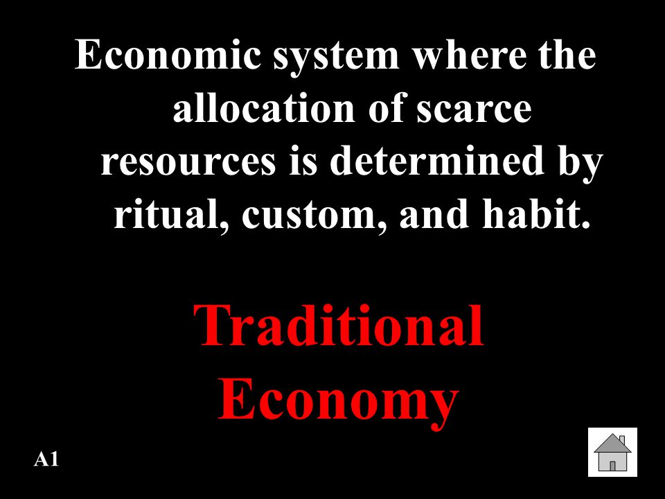 A1 Economic system where the allocation of scarce resources is determined by ritual, custom, and habit.