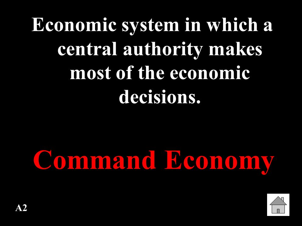A2 Economic system in which a central authority makes most of the economic decisions.