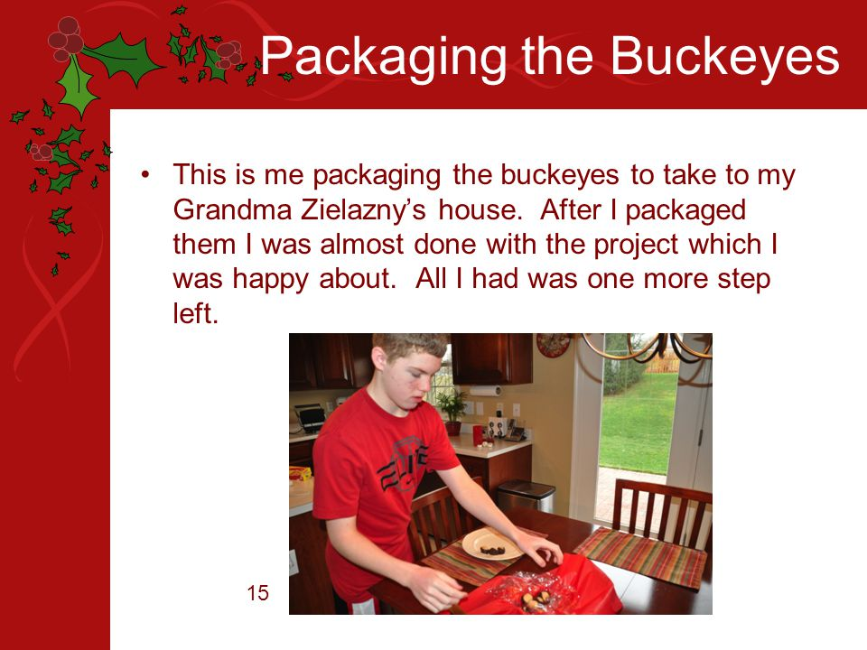 Packaging the Buckeyes This is me packaging the buckeyes to take to my Grandma Zielazny's house. After I packaged them I was almost done with the proj