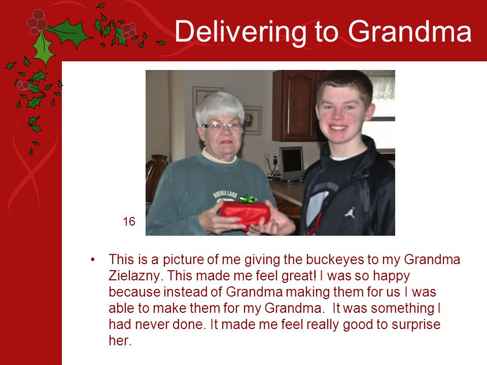 Delivering to Grandma This is a picture of me giving the buckeyes to my Grandma Zielazny.