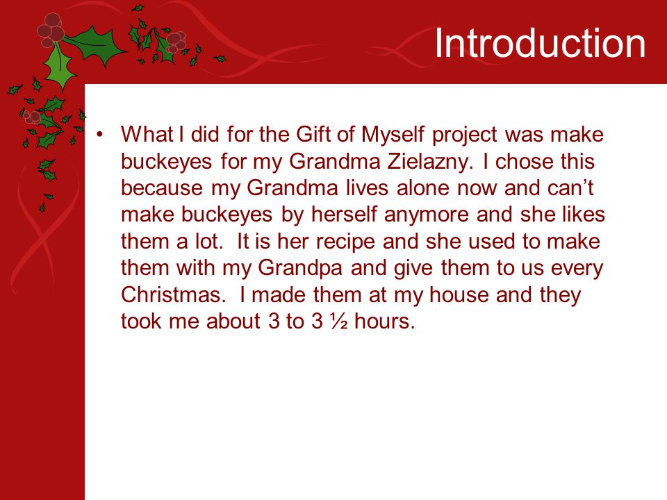 Introduction What I did for the Gift of Myself project was make buckeyes for my Grandma Zielazny.