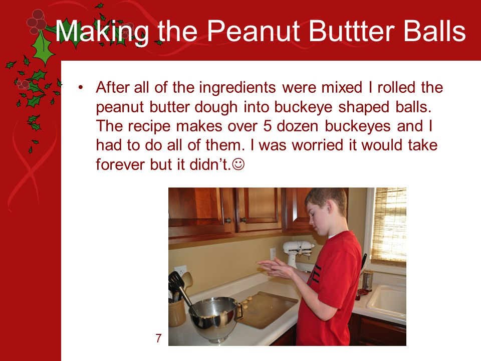 Making the Peanut Buttter Balls After all of the ingredients were mixed I rolled the peanut butter dough into buckeye shaped balls. The recipe makes o