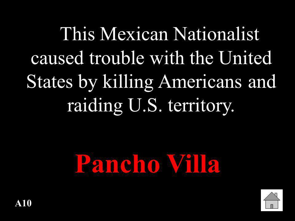 A9 This U.S. general was sent to Mexico to pursue and capture a Mexican rebel fighter. John J. Pershing