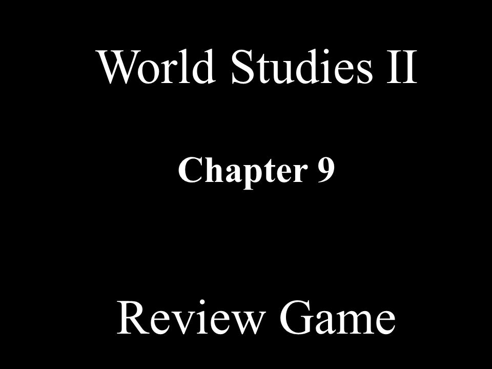 World Studies II Chapter 9 Review Game