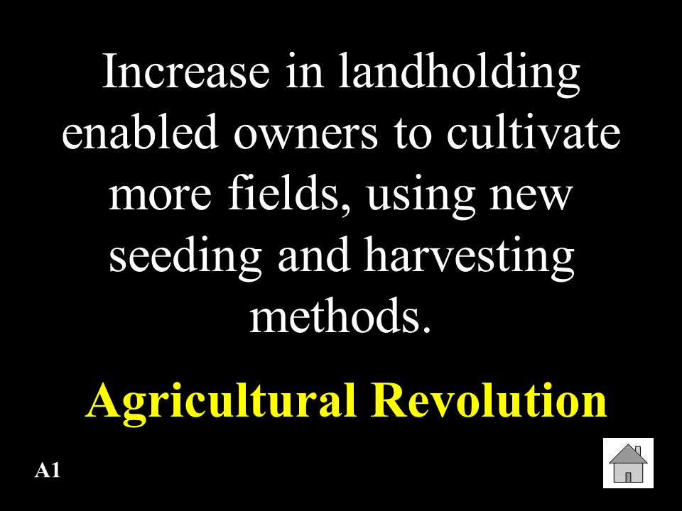 A1 Increase in landholding enabled owners to cultivate more fields, using new seeding and harvesting methods.