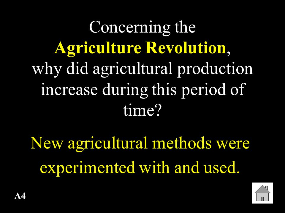 A4 Concerning the Agriculture Revolution, why did agricultural production increase during this period of time.