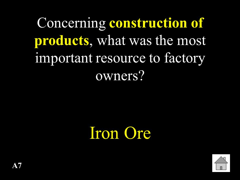 A7 Concerning construction of products, what was the most important resource to factory owners.