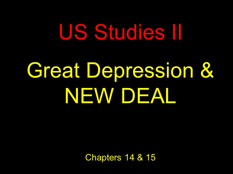US Studies II Great Depression & NEW DEAL Chapters 14 & 15