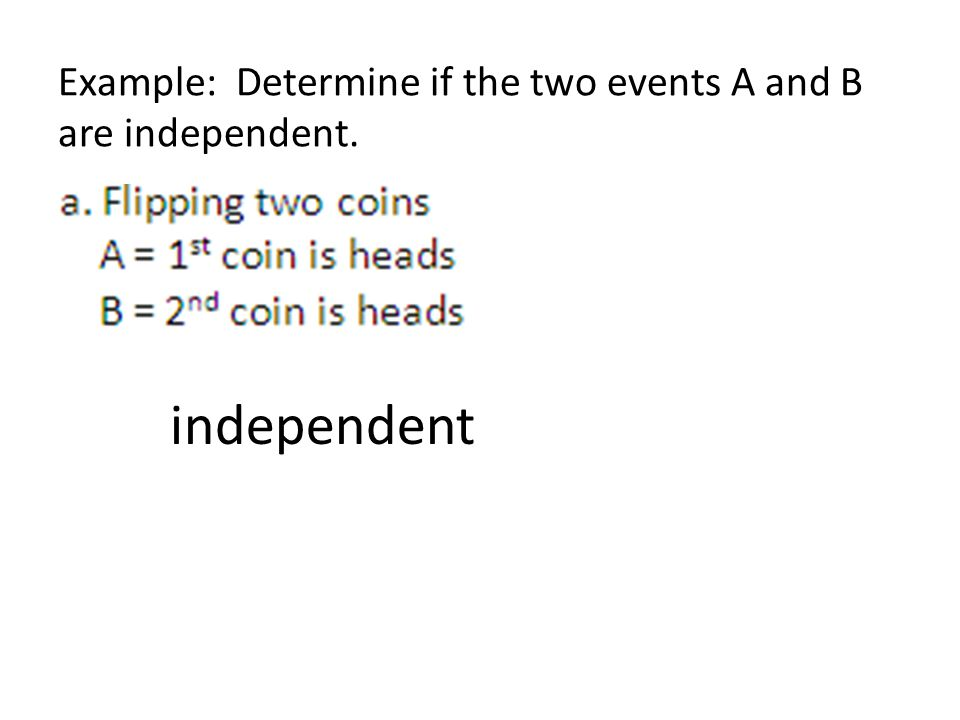 Example: Determine if the two events A and B are independent. independent