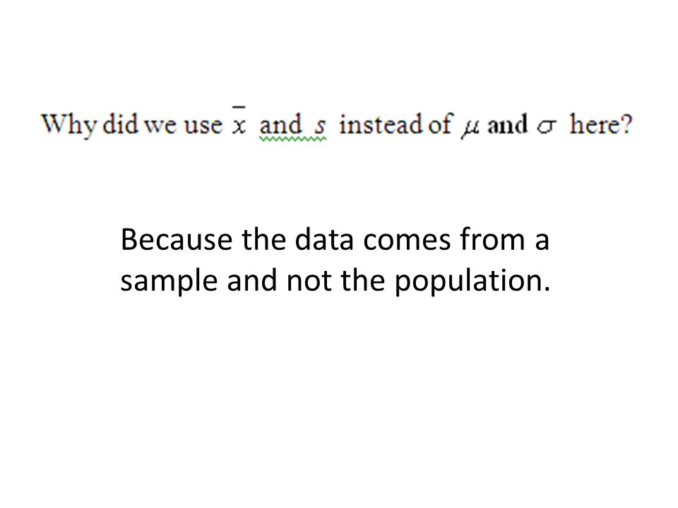 Because the data comes from a sample and not the population.