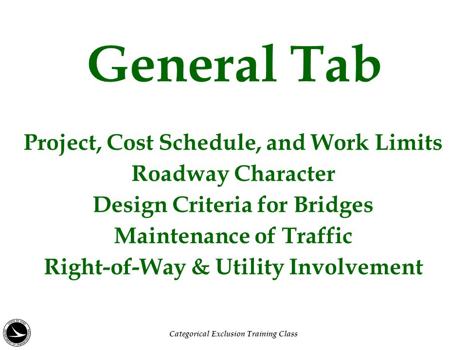 Project, Cost Schedule, and Work Limits Roadway Character Design Criteria for Bridges Maintenance of Traffic Right-of-Way & Utility Involvement General Tab Categorical Exclusion Training Class