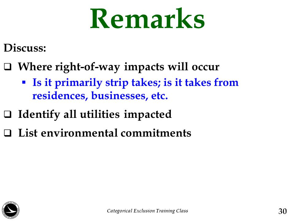 Remarks 30 Discuss:  Where right-of-way impacts will occur  Is it primarily strip takes; is it takes from residences, businesses, etc.