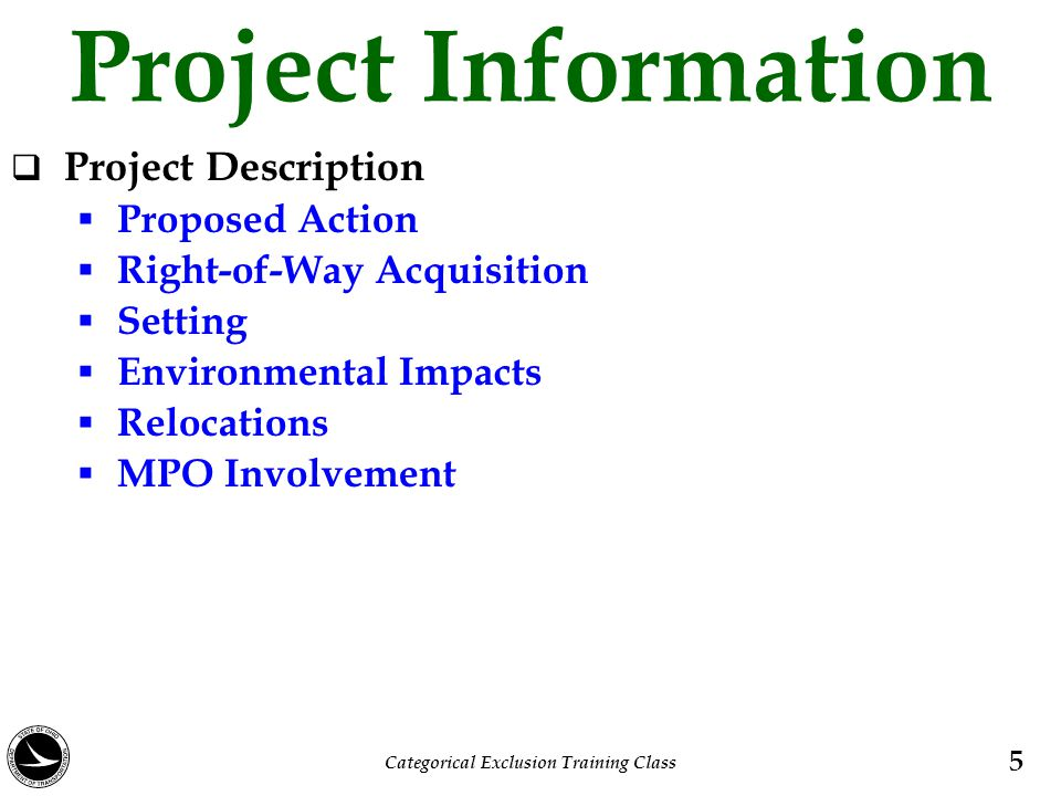 Project Information  Project Description  Proposed Action  Right-of-Way Acquisition  Setting  Environmental Impacts  Relocations  MPO Involvement 5 Categorical Exclusion Training Class