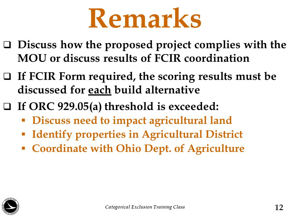 Remarks  Discuss how the proposed project complies with the MOU or discuss results of FCIR coordination  If FCIR Form required, the scoring results must be discussed for each build alternative  If ORC 929.05(a) threshold is exceeded:  Discuss need to impact agricultural land  Identify properties in Agricultural District  Coordinate with Ohio Dept.