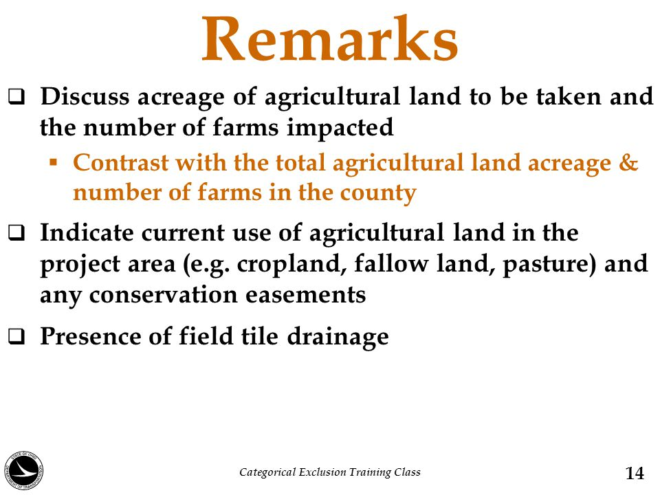 Remarks  Discuss acreage of agricultural land to be taken and the number of farms impacted  Contrast with the total agricultural land acreage & number of farms in the county  Indicate current use of agricultural land in the project area (e.g.