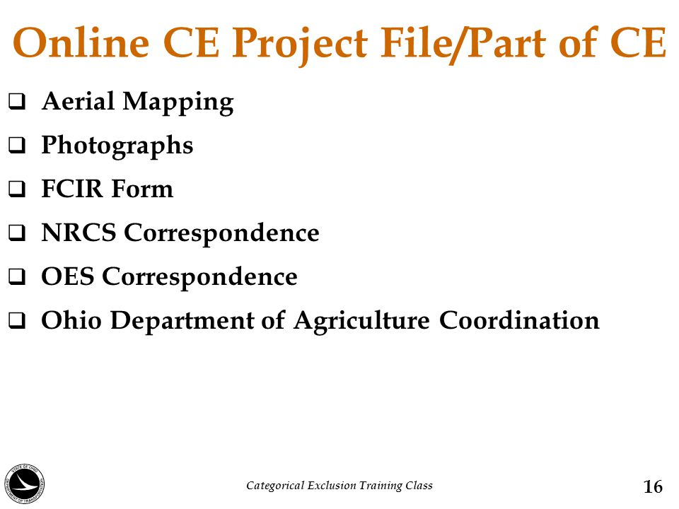 Online CE Project File/Part of CE  Aerial Mapping  Photographs  FCIR Form  NRCS Correspondence  OES Correspondence  Ohio Department of Agriculture Coordination 16 Categorical Exclusion Training Class