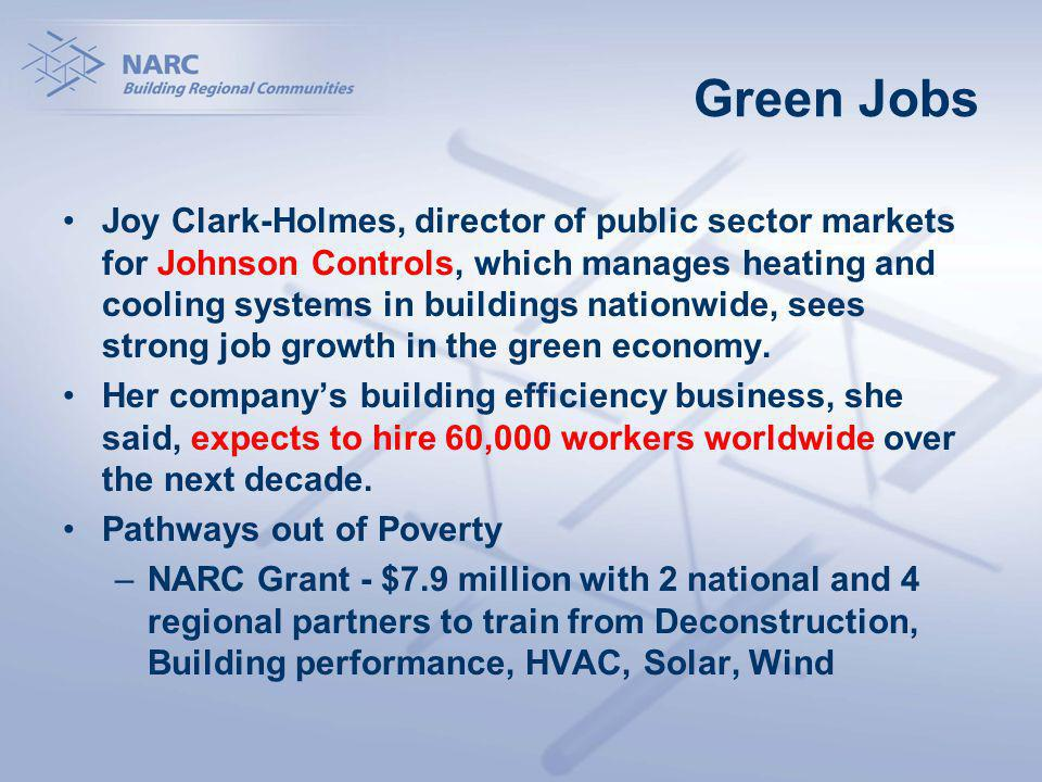 Green Jobs Joy Clark-Holmes, director of public sector markets for Johnson Controls, which manages heating and cooling systems in buildings nationwide, sees strong job growth in the green economy.