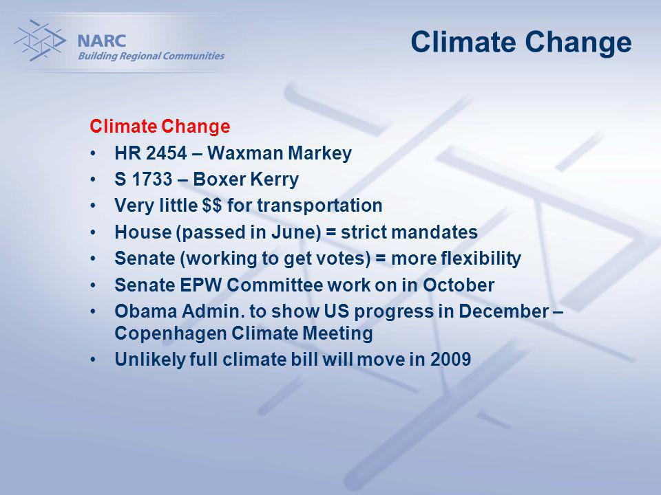 Climate Change HR 2454 – Waxman Markey S 1733 – Boxer Kerry Very little $$ for transportation House (passed in June) = strict mandates Senate (working to get votes) = more flexibility Senate EPW Committee work on in October Obama Admin.