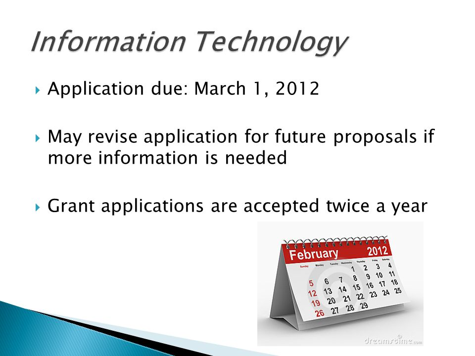  Application due: March 1, 2012  May revise application for future proposals if more information is needed  Grant applications are accepted twice a year