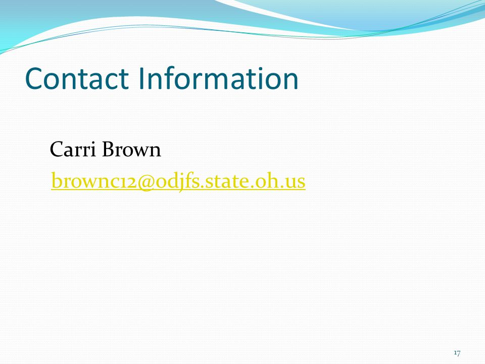 Contact Information Carri Brown brownc12@odjfs.state.oh.us 17