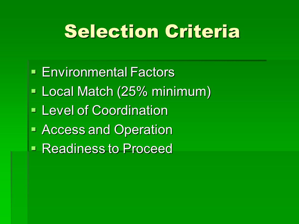 Selection Criteria  Environmental Factors  Local Match (25% minimum)  Level of Coordination  Access and Operation  Readiness to Proceed