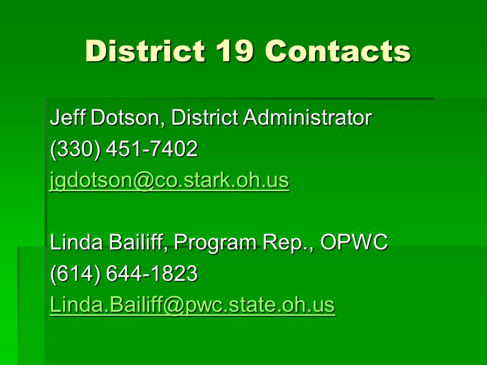 District 19 Contacts Jeff Dotson, District Administrator (330) 451-7402 jgdotson@co.stark.oh.us Linda Bailiff, Program Rep., OPWC (614) 644-1823 Linda