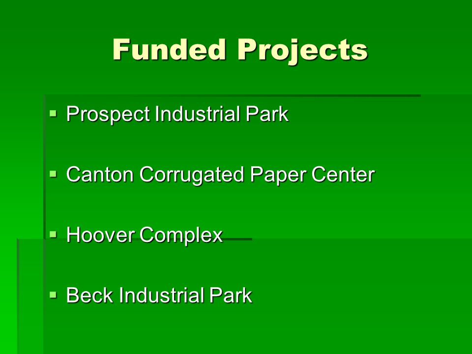 Funded Projects  Prospect Industrial Park  Canton Corrugated Paper Center  Hoover Complex  Beck Industrial Park
