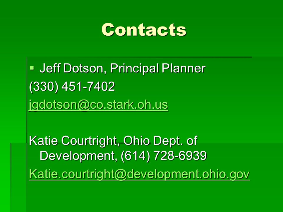 Contacts  Jeff Dotson, Principal Planner (330) 451-7402 jgdotson@co.stark.oh.us Katie Courtright, Ohio Dept. of Development, (614) 728-6939 Katie.cou