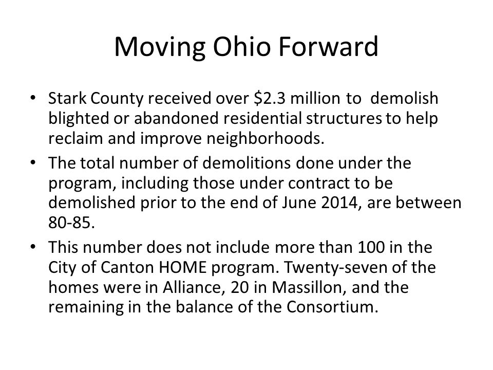Moving Ohio Forward Stark County received over $2.3 million to demolish blighted or abandoned residential structures to help reclaim and improve neighborhoods.