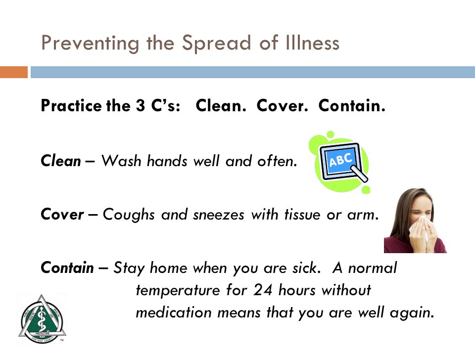 Preventing the Spread of Illness Practice the 3 C's: Clean.