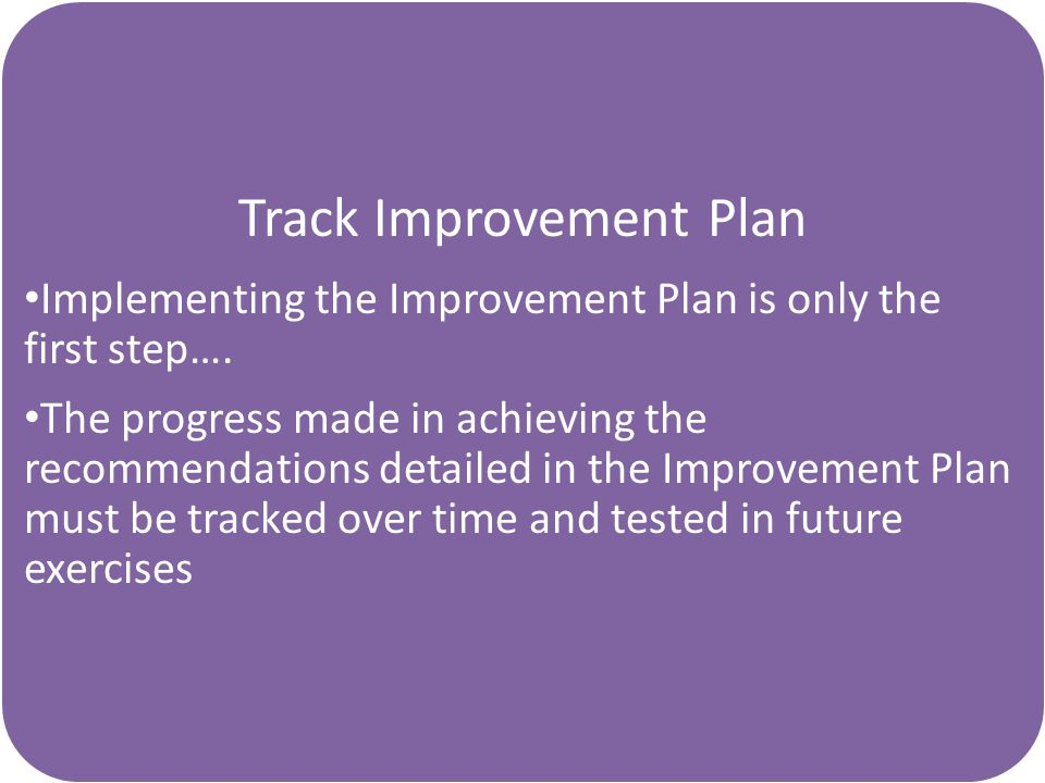 Track Improvement Plan Implementing the Improvement Plan is only the first step….