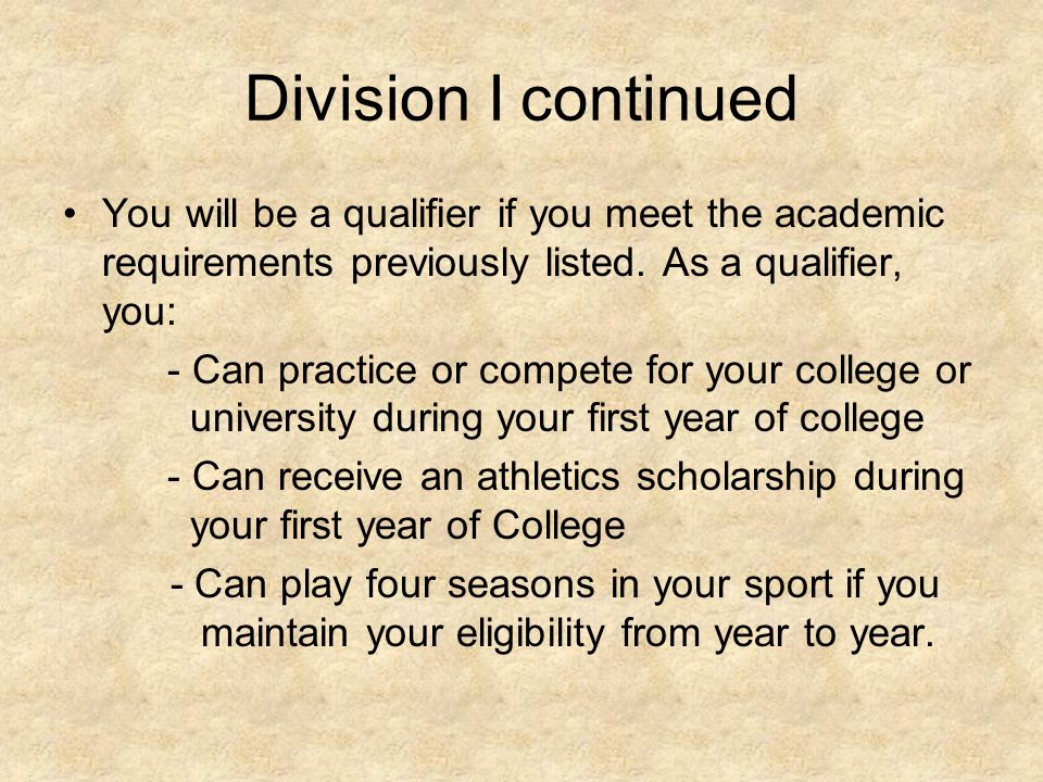 Division I continued You will be a qualifier if you meet the academic requirements previously listed.