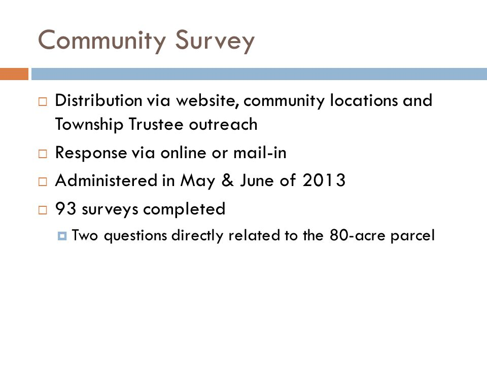Community Survey  Distribution via website, community locations and Township Trustee outreach  Response via online or mail-in  Administered in May