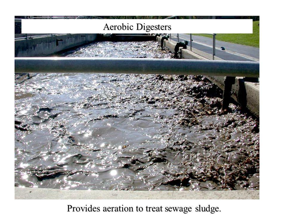 Aerobic Digesters Provides aeration to treat sewage sludge.