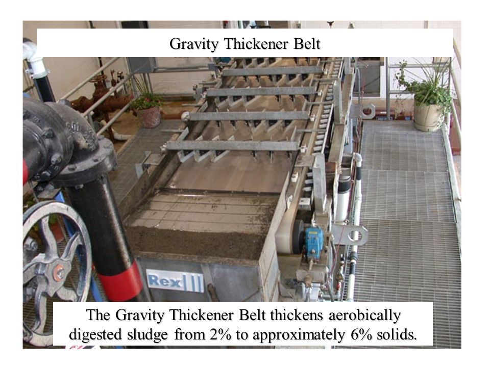 Gravity Thickener Belt The Gravity Thickener Belt thickens aerobically digested sludge from 2% to approximately 6% solids.