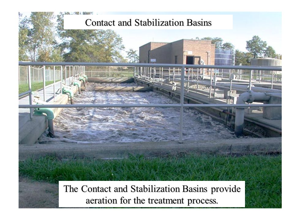 Contact and Stabilization Basins The Contact and Stabilization Basins provide aeration for the treatment process.