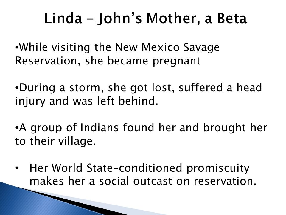 Linda - John's Mother, a Beta While visiting the New Mexico Savage Reservation, she became pregnant During a storm, she got lost, suffered a head inju