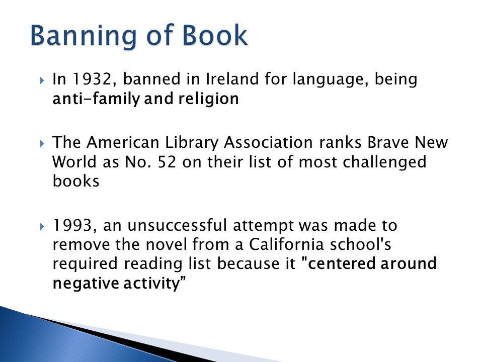  In 1932, banned in Ireland for language, being anti-family and religion  The American Library Association ranks Brave New World as No. 52 on their