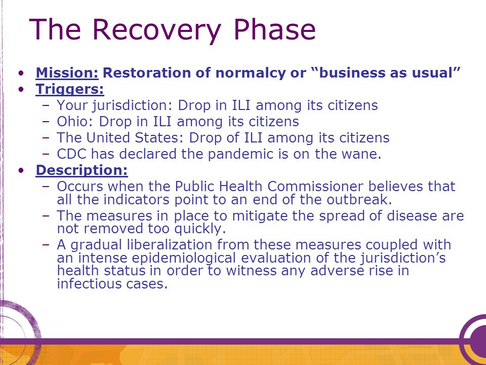 "The Recovery Phase Mission: Restoration of normalcy or ""business as usual"" Triggers: –Your jurisdiction: Drop in ILI among its citizens –Ohio: Drop in"