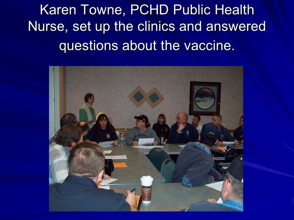 Karen Towne, PCHD Public Health Nurse, set up the clinics and answered questions about the vaccine.