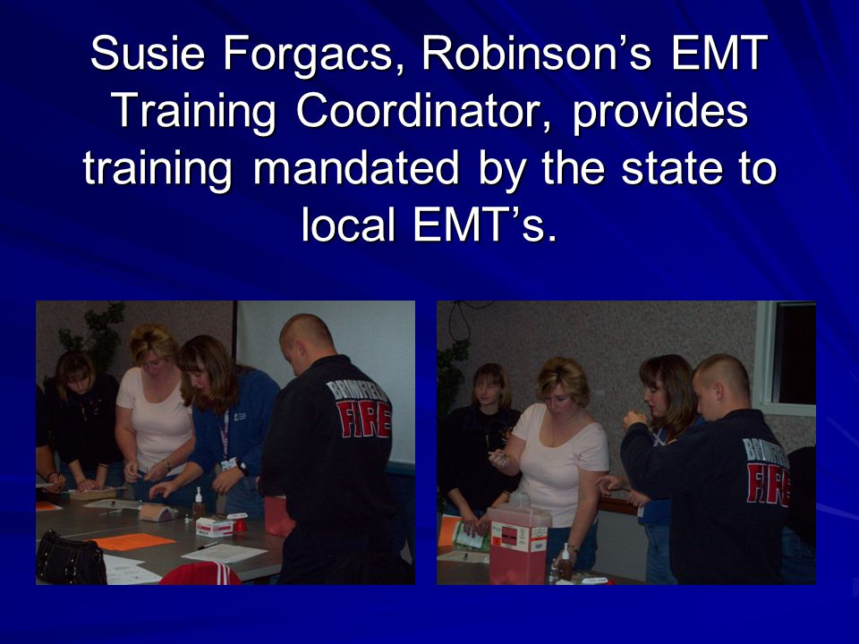 Susie Forgacs, Robinson's EMT Training Coordinator, provides training mandated by the state to local EMT's.