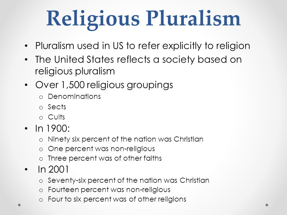 Religious Pluralism Pluralism used in US to refer explicitly to religion The United States reflects a society based on religious pluralism Over 1,500