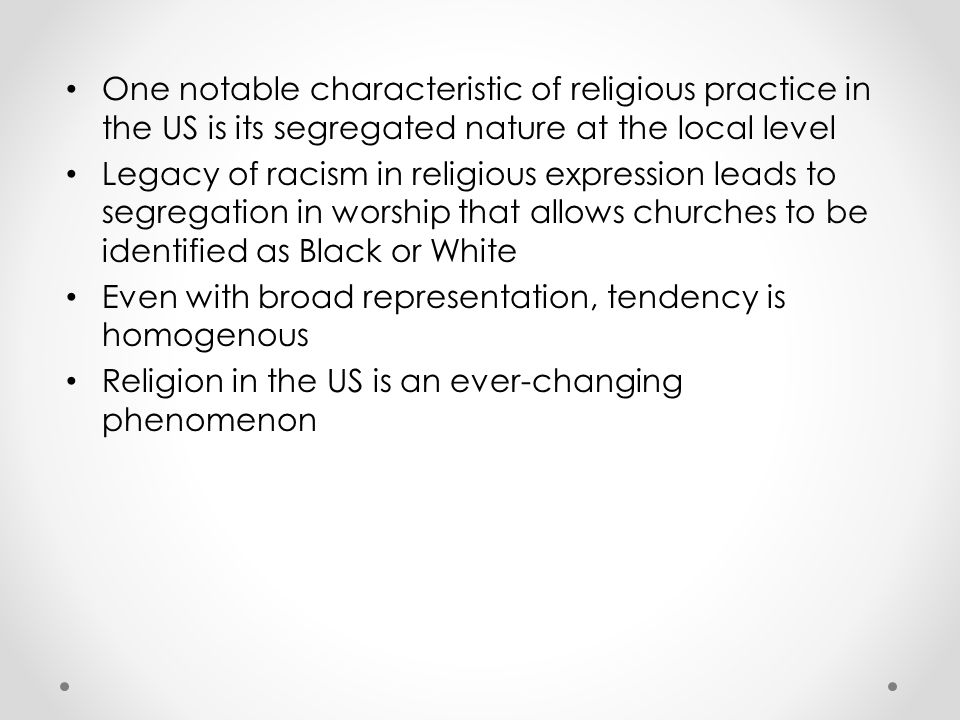One notable characteristic of religious practice in the US is its segregated nature at the local level Legacy of racism in religious expression leads