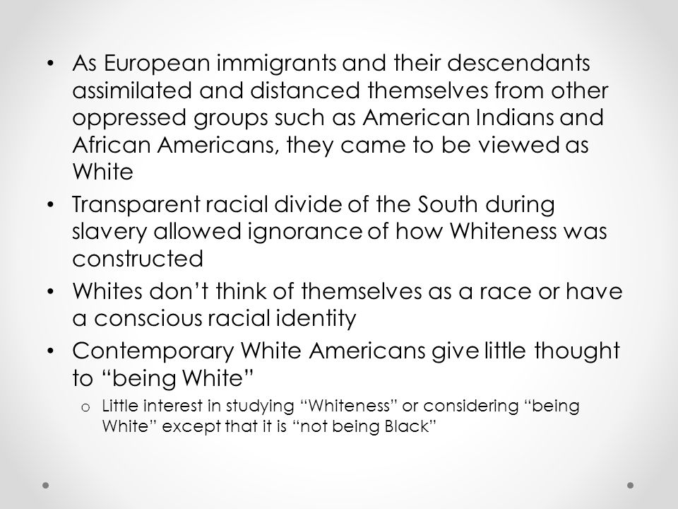 White Privilege The social identity of Whiteness exists if one enjoys the privilege of being White Peggy McIntosh – study on the privilege of being white o Considered financially reliable o Taking a job and your race is not questioned (anonymity) o Never having to speak for all or represent all of one's race o Seeing one's race represented widely in the media o Race does not work against you in court or medical care etc.