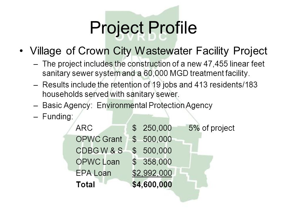 Project Profile Village of Crown City Wastewater Facility Project –The project includes the construction of a new 47,455 linear feet sanitary sewer system and a 60,000 MGD treatment facility.