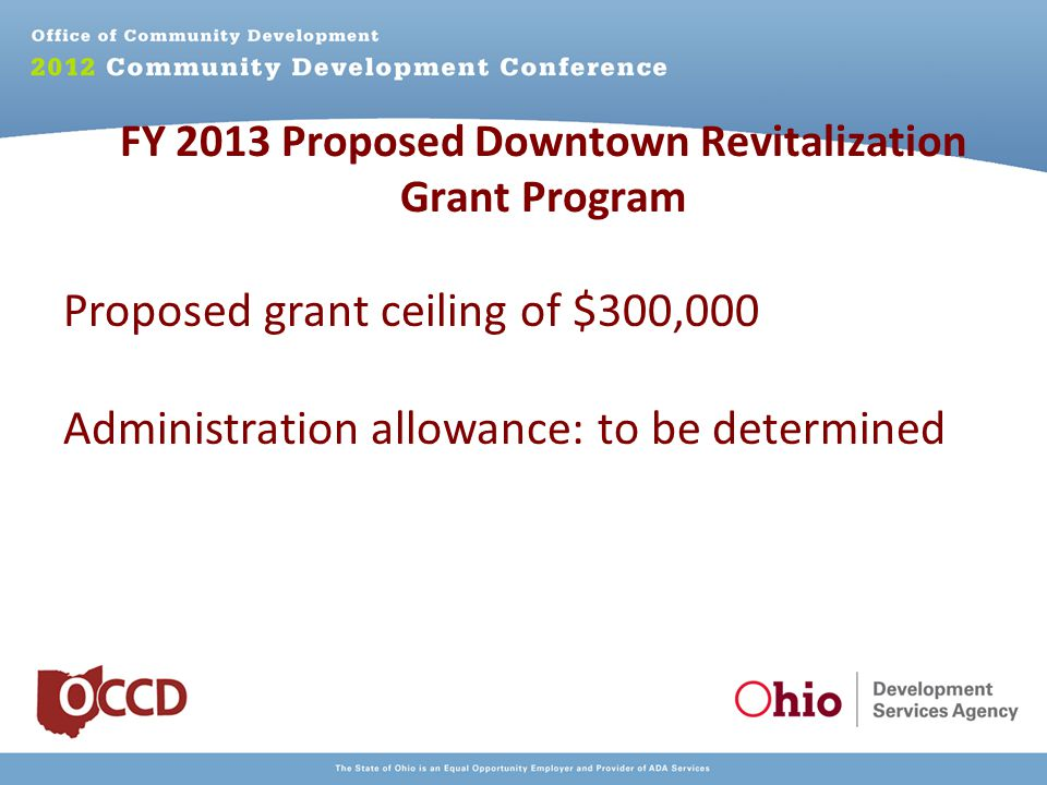 FY 2013 Proposed Downtown Revitalization Grant Program Proposed grant ceiling of $300,000 Administration allowance: to be determined